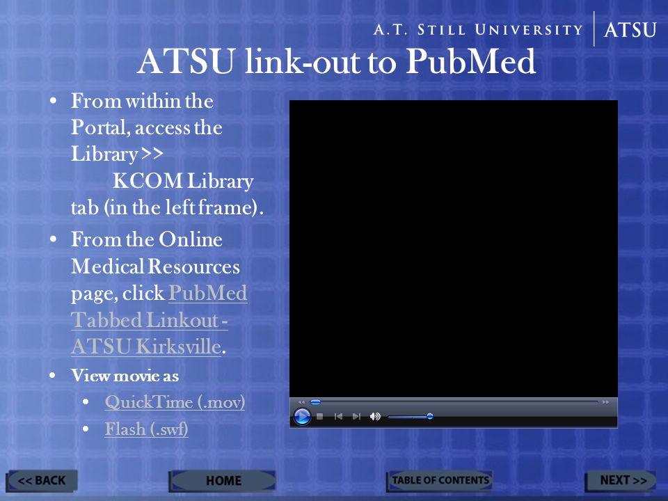 Using PubMed in General View movie as: –QuickTime (.mov)QuickTime (.mov) –Flash (.swf)Flash (.swf) Double-click on video for full- screen mode.