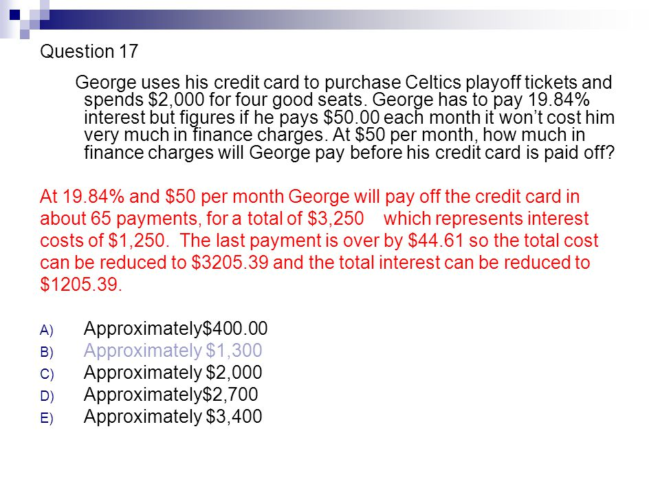 Question 17 George uses his credit card to purchase Celtics playoff tickets and spends $2,000 for four good seats.