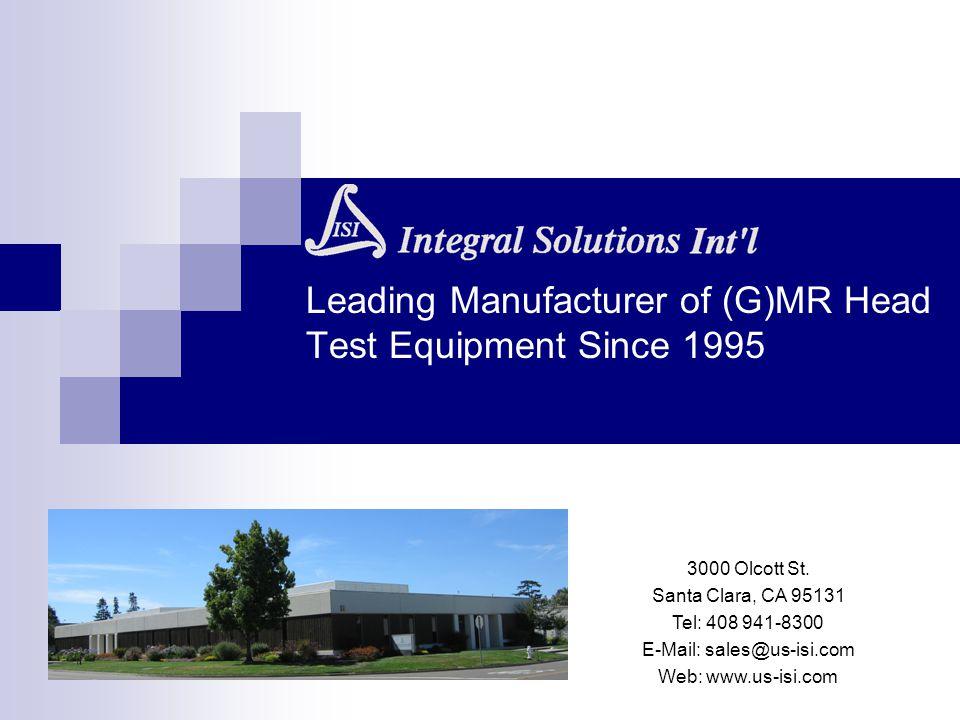 Leading Manufacturer of (G)MR Head Test Equipment Since 1995 3000 Olcott St. Santa Clara, CA 95131 Tel: 408 941-8300 E-Mail: sales@us-isi.com Web: www