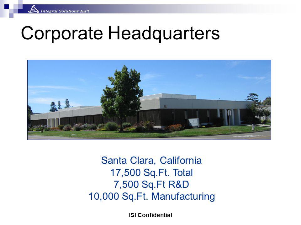 ISI Confidential Corporate Headquarters Santa Clara, California 17,500 Sq.Ft. Total 7,500 Sq.Ft R&D 10,000 Sq.Ft. Manufacturing
