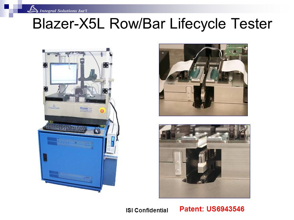 ISI Confidential Blazer-X5L Row/Bar Lifecycle Tester Patent: US6943546