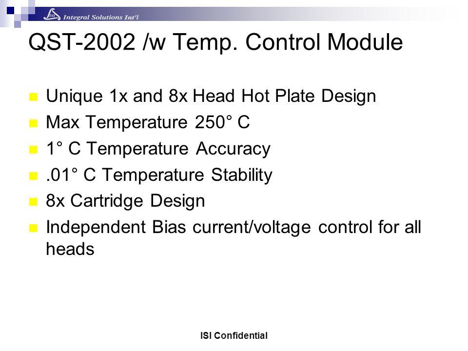 ISI Confidential QST-2002 /w Temp. Control Module Unique 1x and 8x Head Hot Plate Design Max Temperature 250° C 1° C Temperature Accuracy.01° C Temper