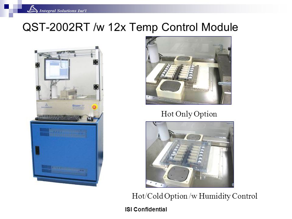 ISI Confidential QST-2002RT /w 12x Temp Control Module Hot/Cold Option /w Humidity Control Hot Only Option