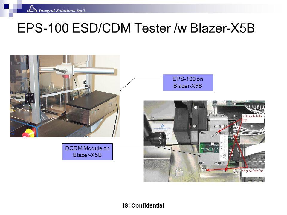 ISI Confidential EPS-100 ESD/CDM Tester /w Blazer-X5B DCDM Module on Blazer-X5B EPS-100 on Blazer-X5B