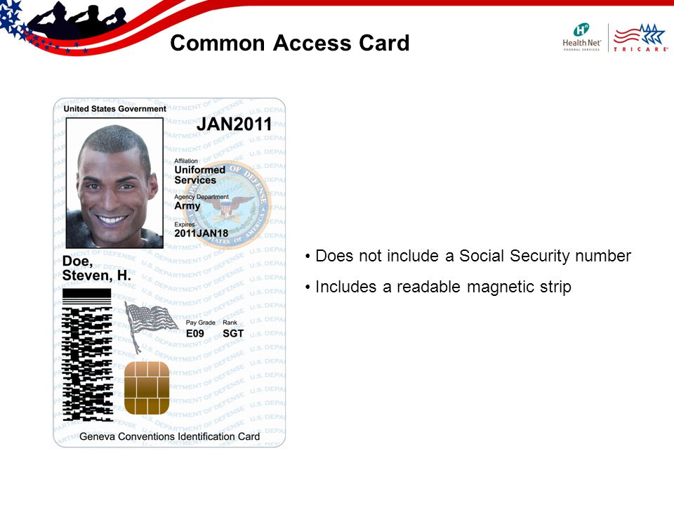 Common Access Card Does not include a Social Security number Includes a readable magnetic strip