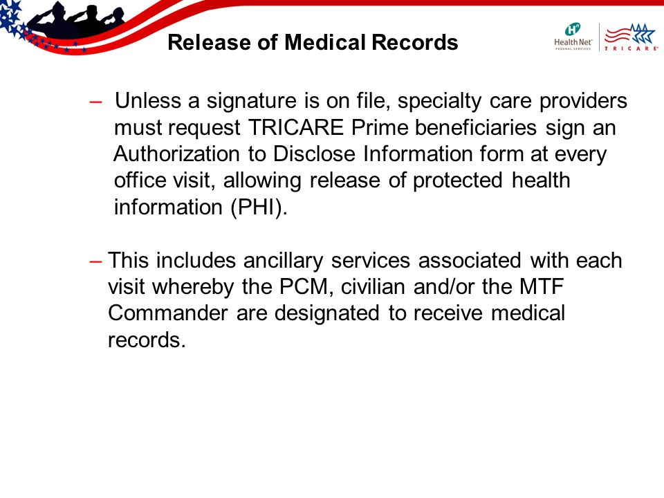 Release of Medical Records – Unless a signature is on file, specialty care providers must request TRICARE Prime beneficiaries sign an Authorization to