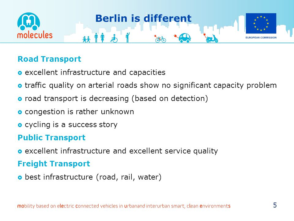 Berlin is different Road Transport excellent infrastructure and capacities traffic quality on arterial roads show no significant capacity problem road