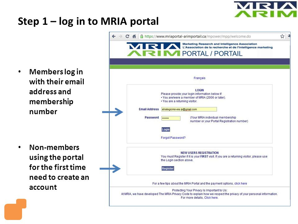 Step 1 – log in to MRIA portal Members log in with their email address and membership number Non-members using the portal for the first time need to c