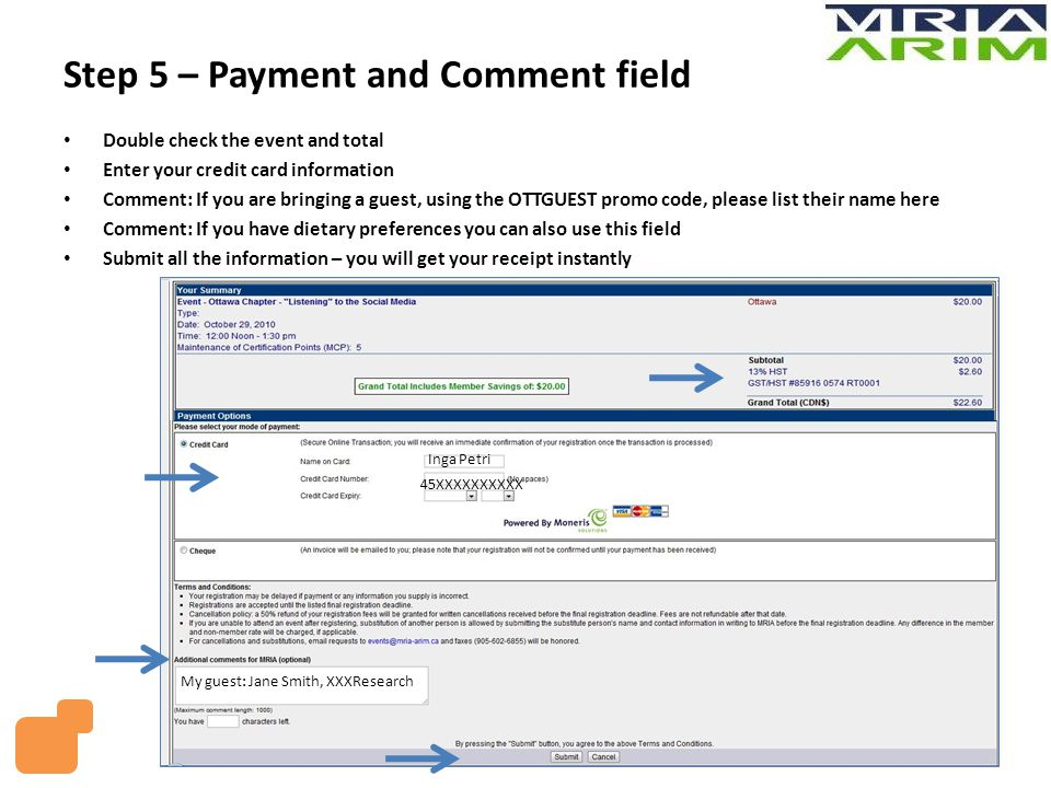 Double check the event and total Enter your credit card information Comment: If you are bringing a guest, using the OTTGUEST promo code, please list their name here Comment: If you have dietary preferences you can also use this field Submit all the information – you will get your receipt instantly Step 5 – Payment and Comment field My guest: Jane Smith, XXXResearch Inga Petri 45XXXXXXXXXX