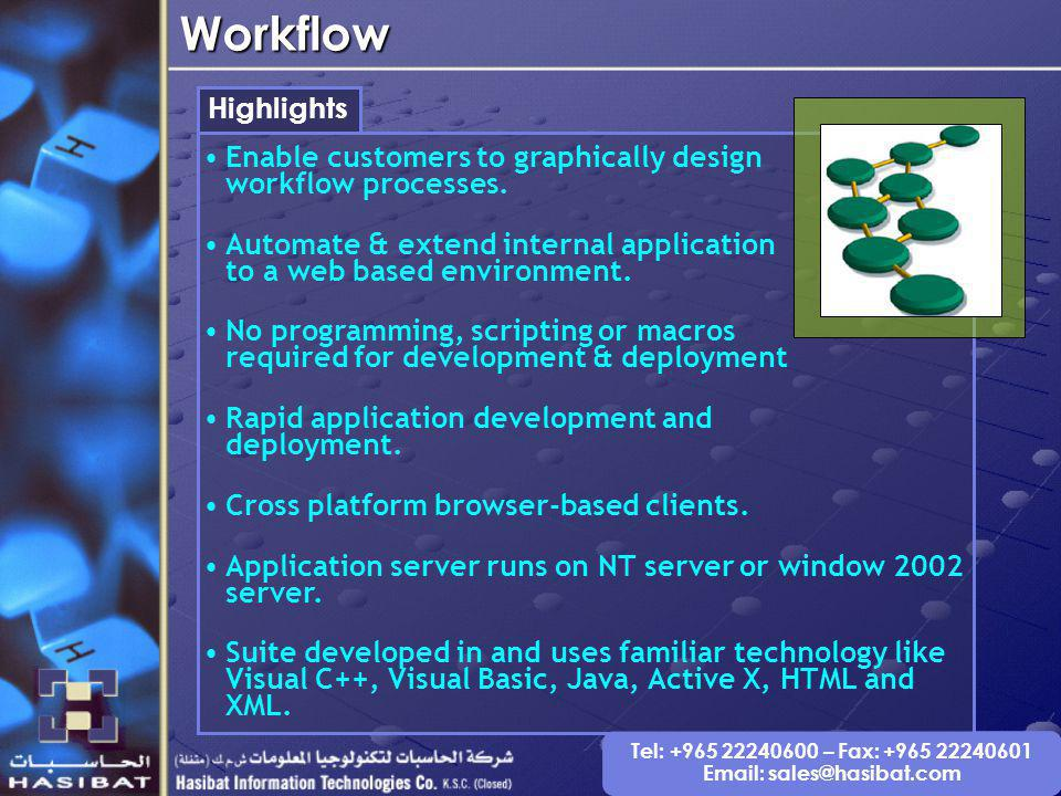 Tel: +965 22240600 – Fax: +965 22240601 Email: sales@hasibat.comWorkflow Highlights Enable customers to graphically design workflow processes.