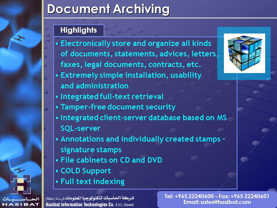 Tel: +965 22240600 – Fax: +965 22240601 Email: sales@hasibat.com Document Archiving Highlights Electronically store and organize all kinds of documents, statements, advices, letters, faxes, legal documents, contracts, etc.