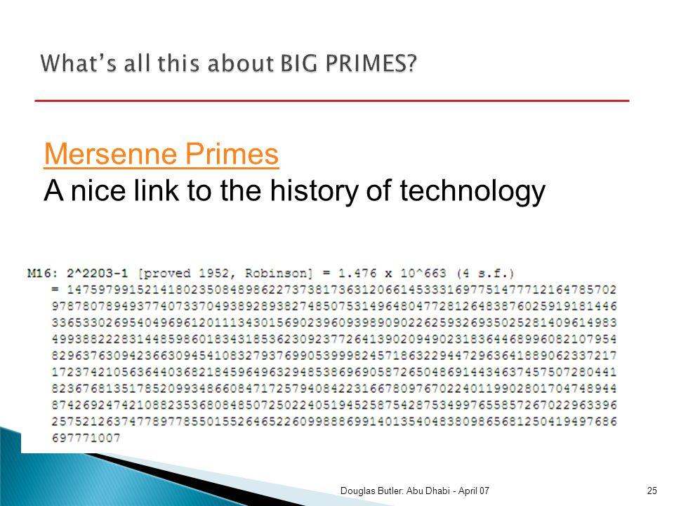 Mersenne Primes Mersenne Primes A nice link to the history of technology 25Douglas Butler: Abu Dhabi - April 07
