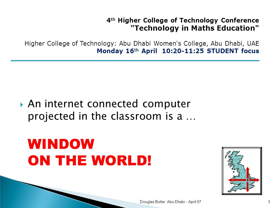 An internet connected computer projected in the classroom is a … WINDOW ON THE WORLD! 4 th Higher College of Technology Conference