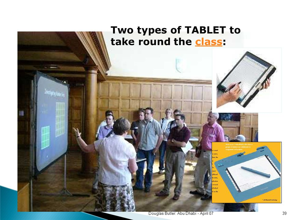 Two types of TABLET to take round the class:class 39Douglas Butler: Abu Dhabi - April 07