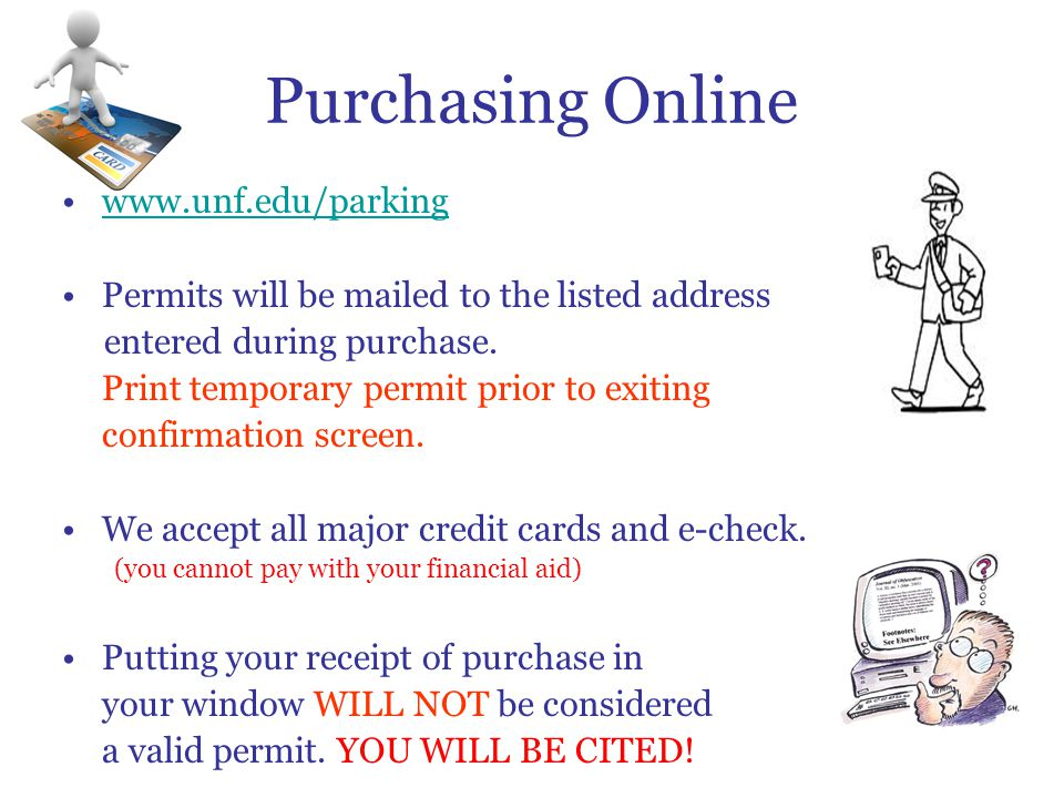 Purchasing Online www.unf.edu/parking Permits will be mailed to the listed address entered during purchase.