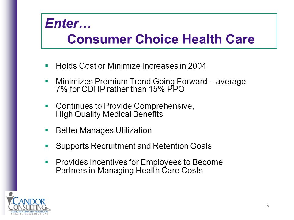 5 Enter… Consumer Choice Health Care Holds Cost or Minimize Increases in 2004 Minimizes Premium Trend Going Forward – average 7% for CDHP rather than 15% PPO Continues to Provide Comprehensive, High Quality Medical Benefits Better Manages Utilization Supports Recruitment and Retention Goals Provides Incentives for Employees to Become Partners in Managing Health Care Costs