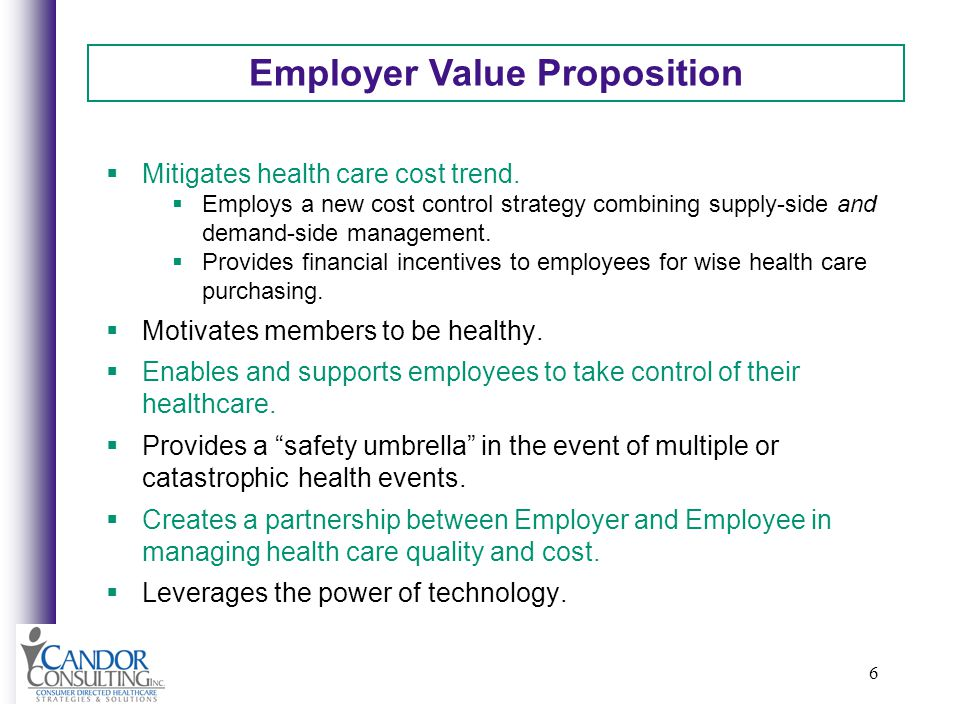 6 Employer Value Proposition Mitigates health care cost trend.