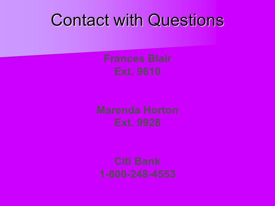 Contact with Questions Frances Blair Ext. 9610 Marenda Horton Ext. 9928 Citi Bank 1-800-248-4553