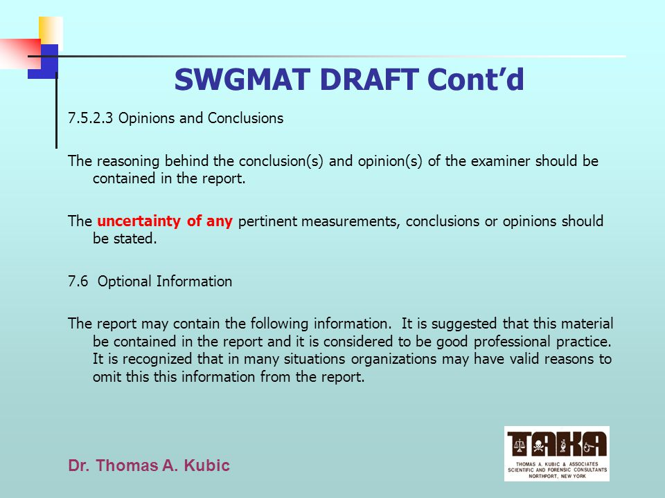 Dr. Thomas A. Kubic SWGMAT DRAFT Contd 7.5.2.3 Opinions and Conclusions The reasoning behind the conclusion(s) and opinion(s) of the examiner should b