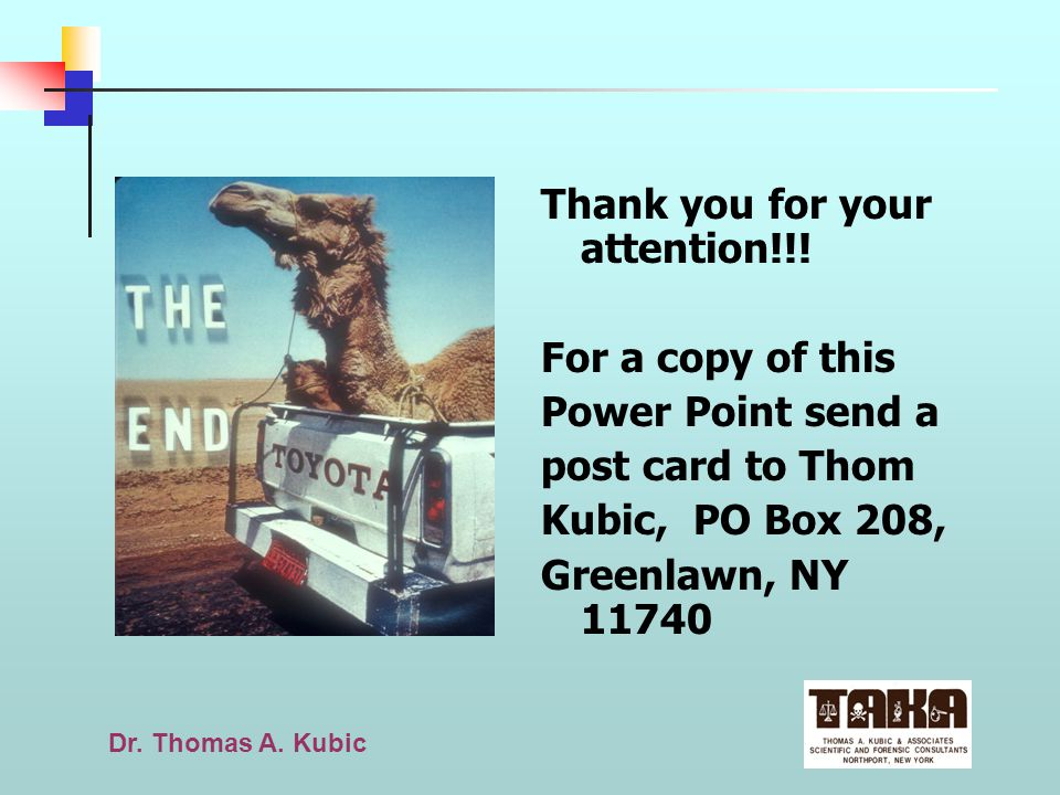 Dr. Thomas A. Kubic Thank you for your attention!!! For a copy of this Power Point send a post card to Thom Kubic, PO Box 208, Greenlawn, NY 11740