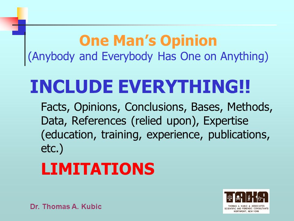 Dr. Thomas A. Kubic One Mans Opinion (Anybody and Everybody Has One on Anything) INCLUDE EVERYTHING!! Facts, Opinions, Conclusions, Bases, Methods, Da