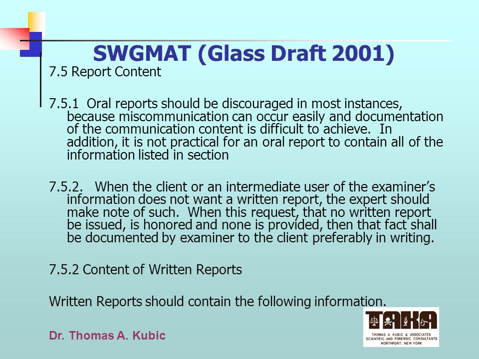 Dr. Thomas A. Kubic SWGMAT (Glass Draft 2001) 7.5 Report Content 7.5.1 Oral reports should be discouraged in most instances, because miscommunication