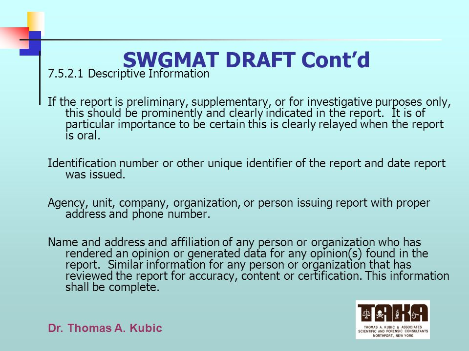 Dr. Thomas A. Kubic SWGMAT DRAFT Contd 7.5.2.1 Descriptive Information If the report is preliminary, supplementary, or for investigative purposes only