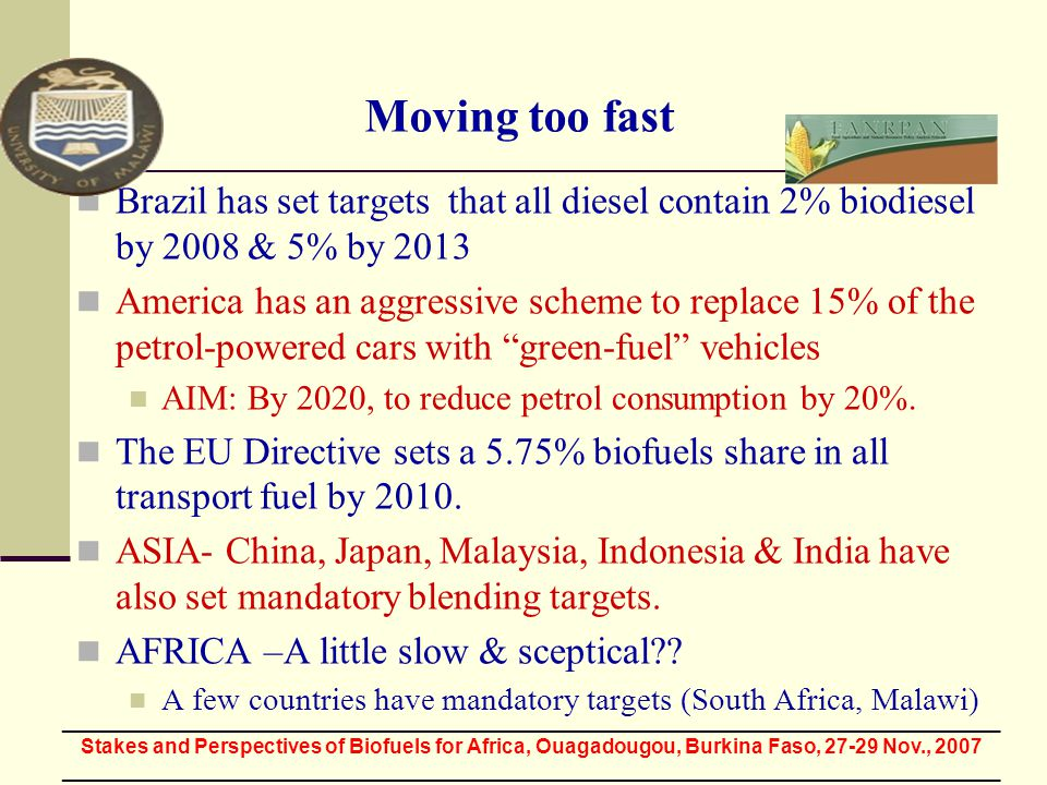 Brazil has set targets that all diesel contain 2% biodiesel by 2008 & 5% by 2013 America has an aggressive scheme to replace 15% of the petrol-powered