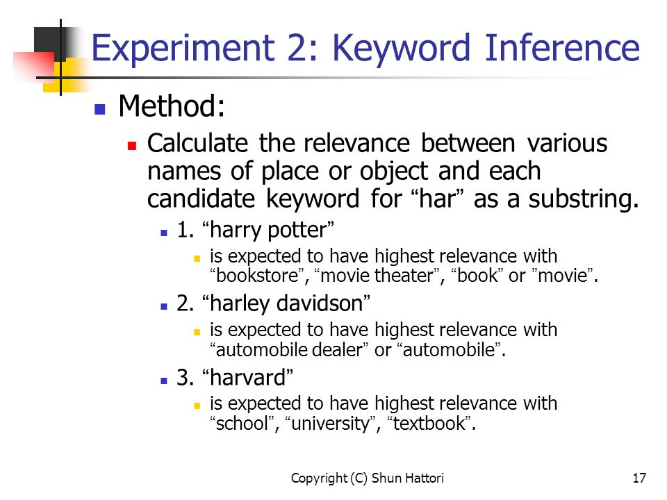Copyright (C) Shun Hattori17 Experiment 2: Keyword Inference Method: Calculate the relevance between various names of place or object and each candidate keyword for har as a substring.