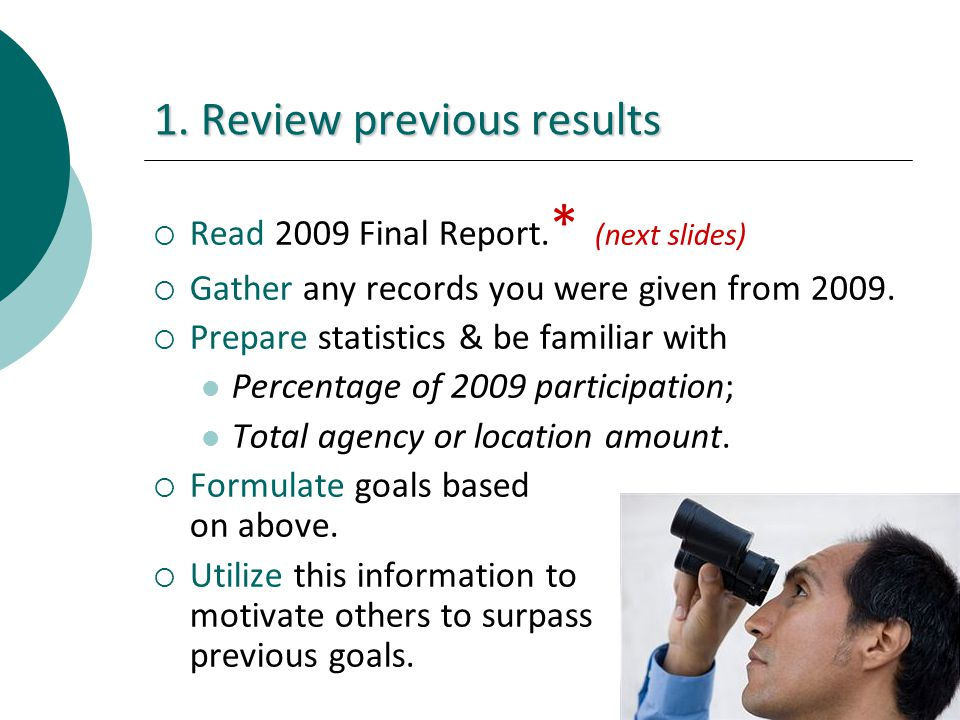 1. Review previous results Read 2009 Final Report. * (next slides) Gather any records you were given from 2009. Prepare statistics & be familiar with