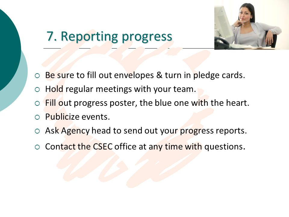 7. Reporting progress Be sure to fill out envelopes & turn in pledge cards. Hold regular meetings with your team. Fill out progress poster, the blue o