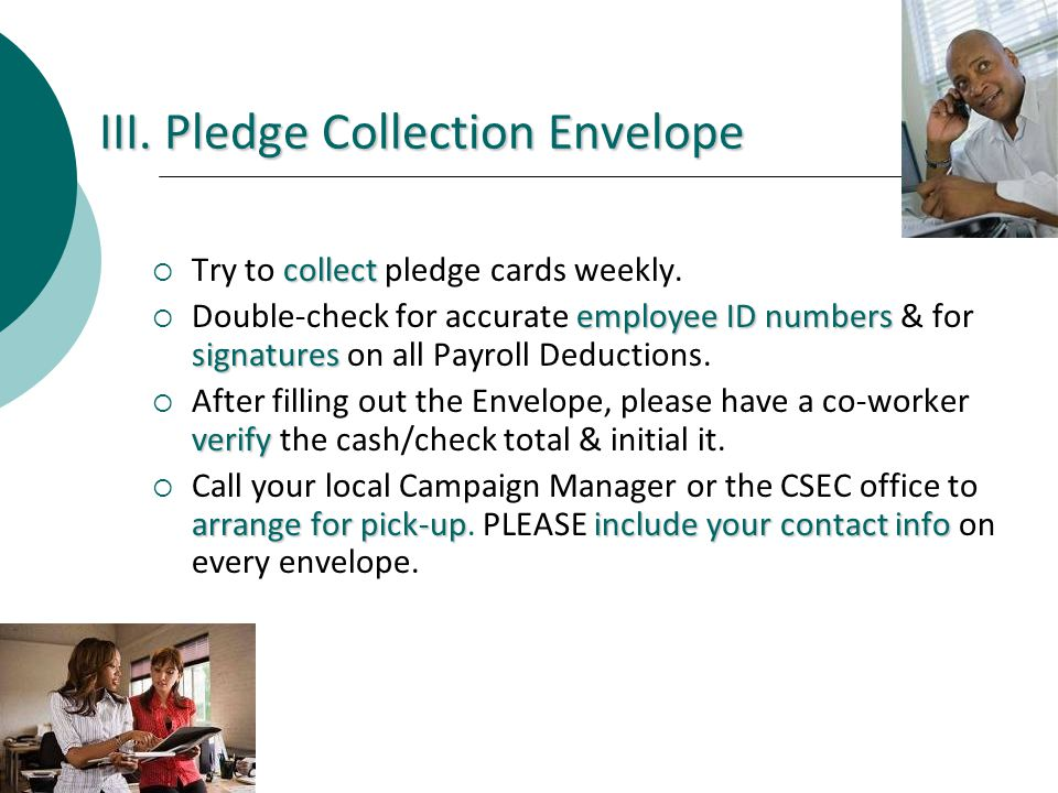 III. Pledge Collection Envelope collect Try to collect pledge cards weekly.