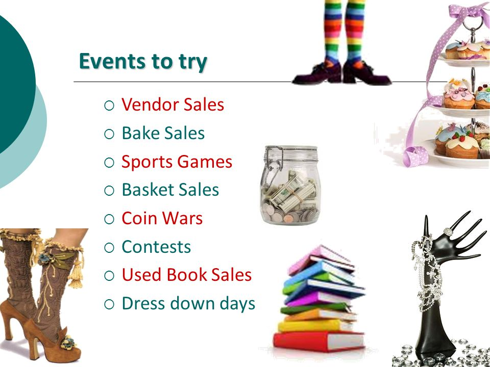 Events to try Vendor Sales Bake Sales Sports Games Basket Sales Coin Wars Contests Used Book Sales Dress down days