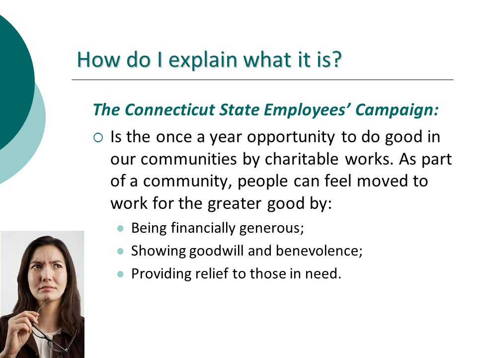 How do I explain what it is? The Connecticut State Employees Campaign: Is the once a year opportunity to do good in our communities by charitable work