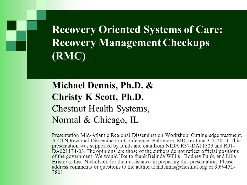 Recovery Oriented Systems of Care: Recovery Management Checkups (RMC) Michael Dennis, Ph.D.