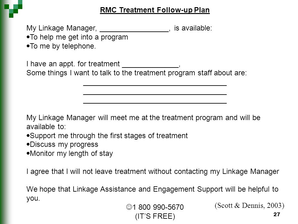 27 RMC Treatment Follow-up Plan My Linkage Manager, _________________, is available: To help me get into a program To me by telephone.