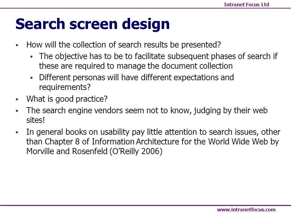 Intranet Focus Ltd www.intranetfocus.com Search screen design How will the collection of search results be presented.