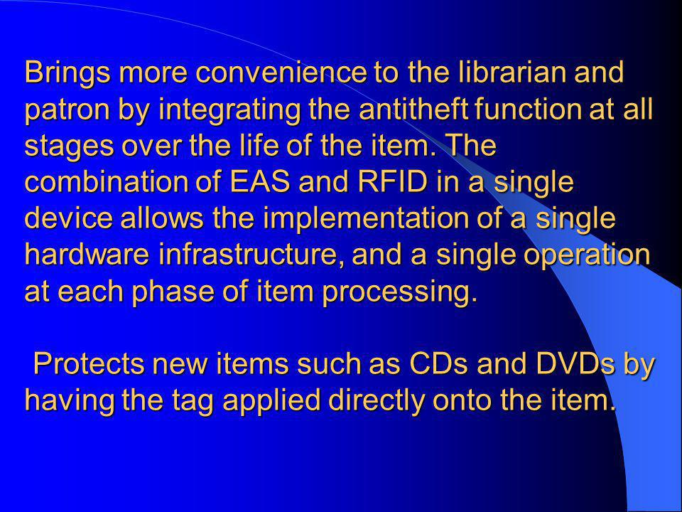 Brings more convenience to the librarian and patron by integrating the antitheft function at all stages over the life of the item. The combination of