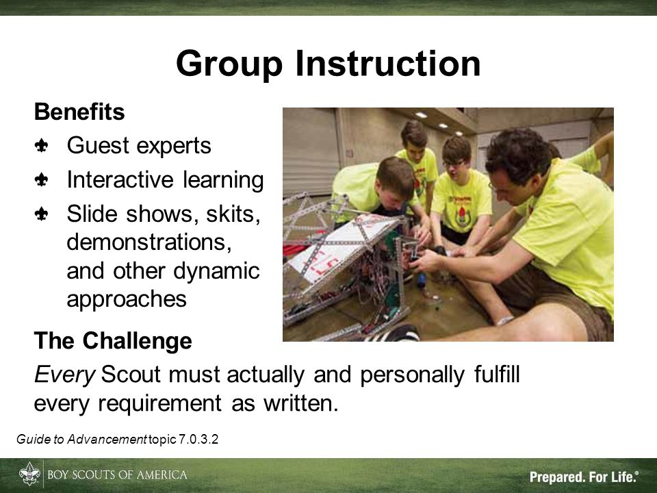 Group Instruction Benefits Guest experts Interactive learning Slide shows, skits, demonstrations, and other dynamic approaches Guide to Advancement to
