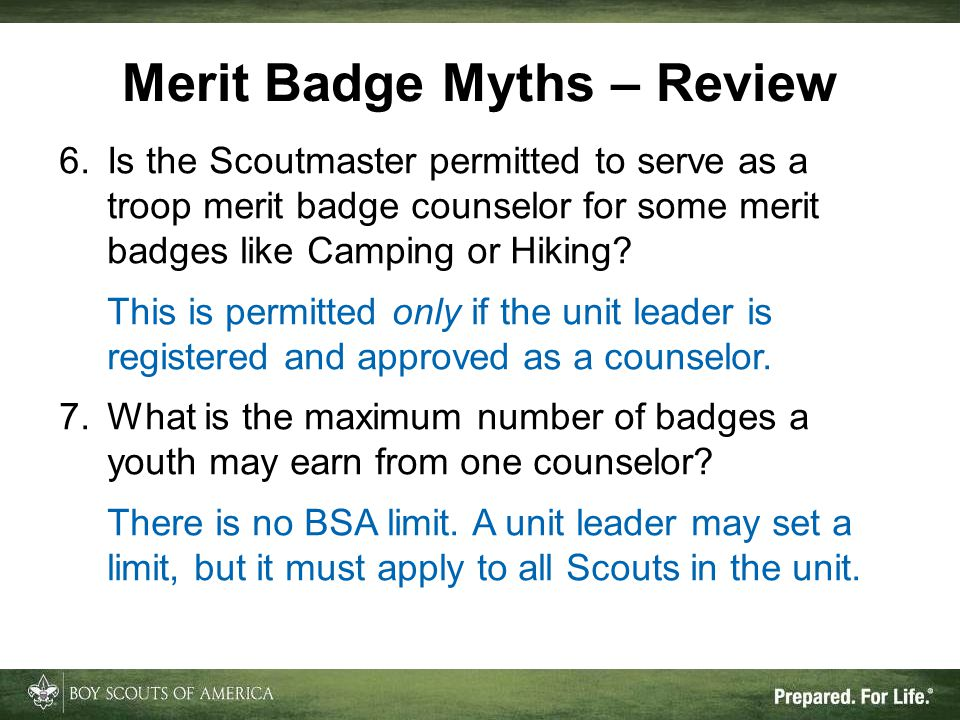 6.Is the Scoutmaster permitted to serve as a troop merit badge counselor for some merit badges like Camping or Hiking? This is permitted only if the u