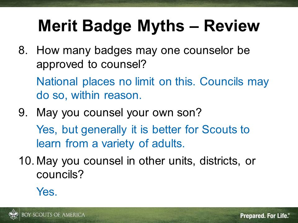 8.How many badges may one counselor be approved to counsel? National places no limit on this. Councils may do so, within reason. 9.May you counsel you