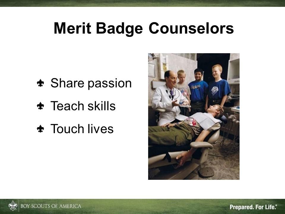 Merit Badge Counselors Share passion Teach skills Touch lives
