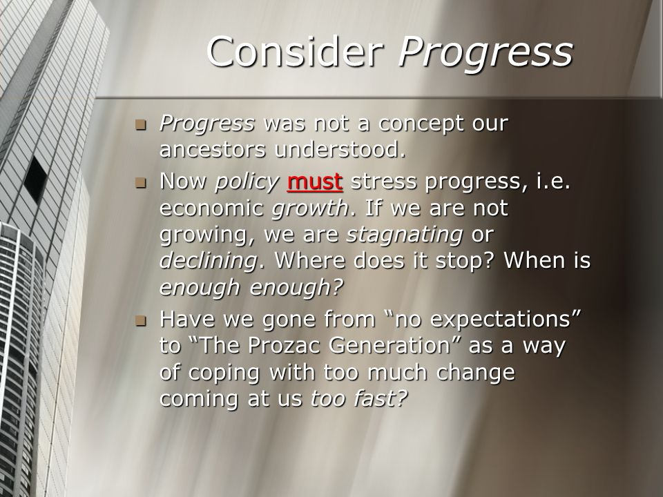 Consider Progress Progress was not a concept our ancestors understood.