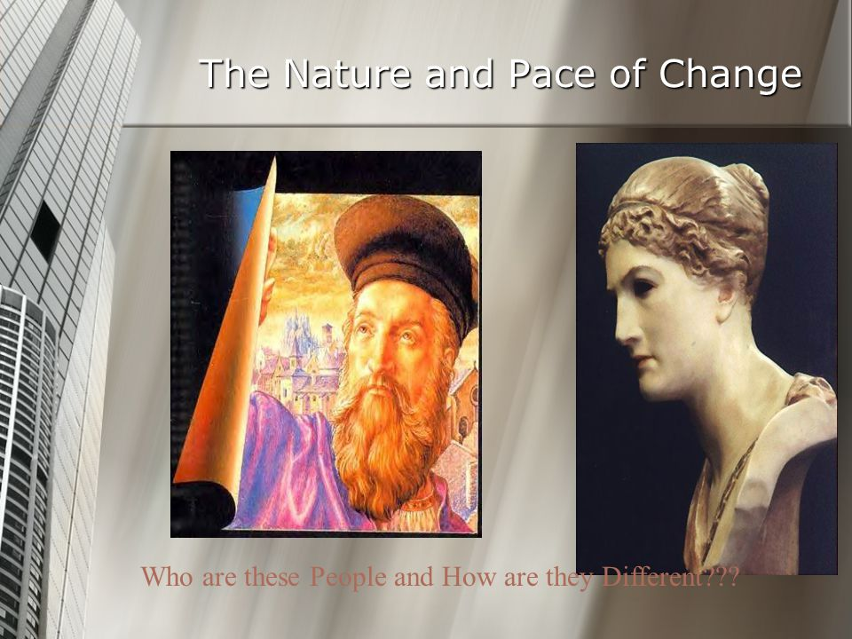 The Nature and Pace of Change Who are these People and How are they Different