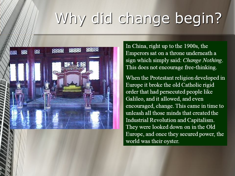 Why did change begin? In China, right up to the 1900s, the Emperors sat on a throne underneath a sign which simply said: Change Nothing. This does not