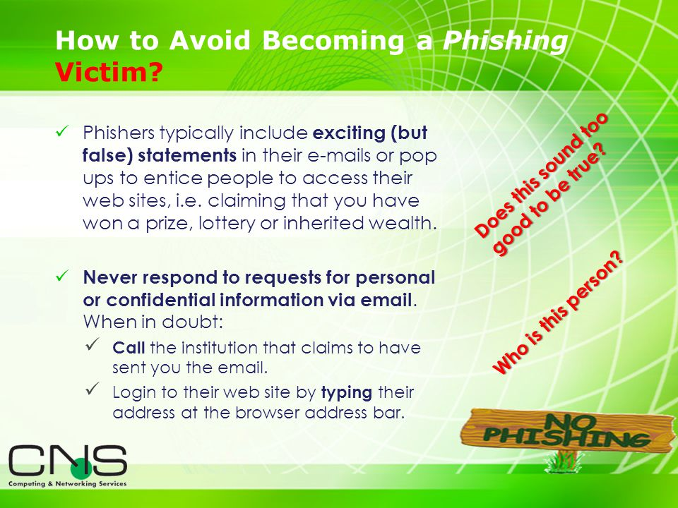 20 Phishers typically include exciting (but false) statements in their e-mails or pop ups to entice people to access their web sites, i.e. claiming th