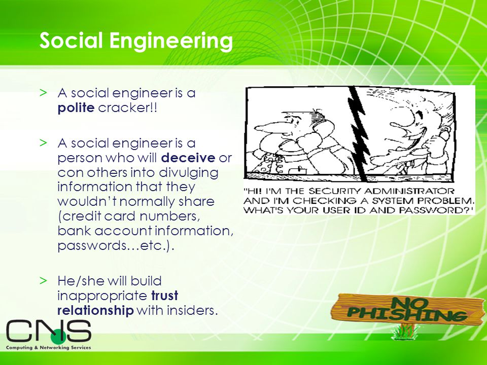 4 Social Engineering >A social engineer is a polite cracker!.