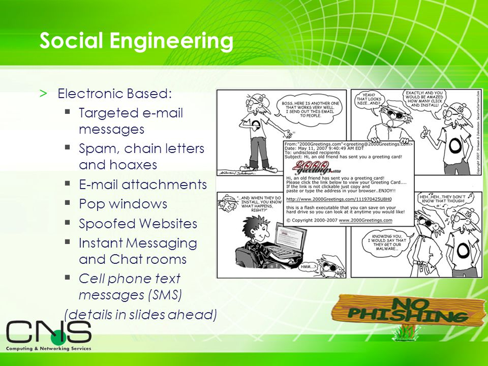 7 Social Engineering >Electronic Based: Targeted e-mail messages Spam, chain letters and hoaxes E-mail attachments Pop windows Spoofed Websites Instan