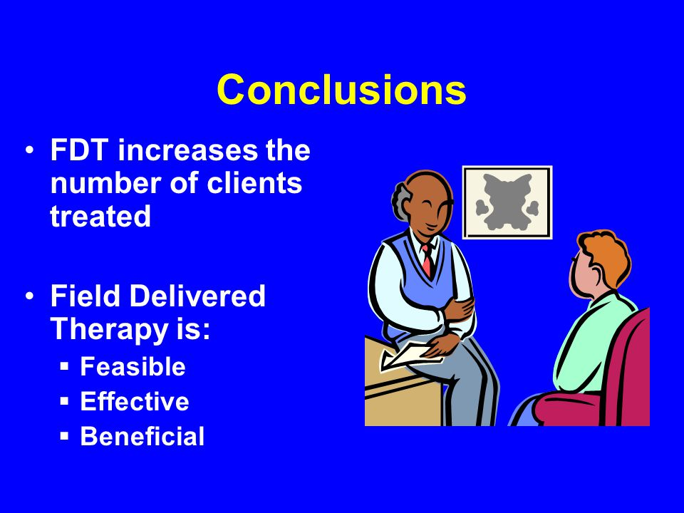 Conclusions FDT increases the number of clients treated Field Delivered Therapy is: Feasible Effective Beneficial