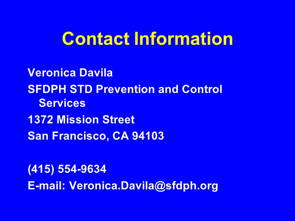 Contact Information Veronica Davila SFDPH STD Prevention and Control Services 1372 Mission Street San Francisco, CA 94103 (415) 554-9634 E-mail: Veron